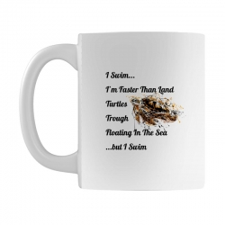 i swim... i am faster than land turtles trough floating in the sea   . Mug | Artistshot