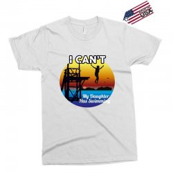 i can't my daughter has swimming Exclusive T-shirt | Artistshot