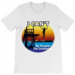 i can't my daughter has swimming T-Shirt | Artistshot