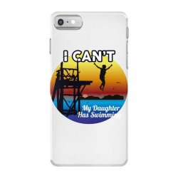 i can't my daughter has swimming iPhone 7 Case | Artistshot