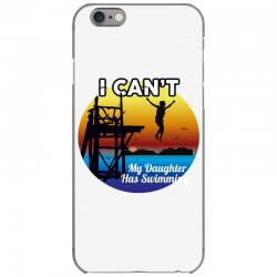 i can't my daughter has swimming iPhone 6/6s Case | Artistshot