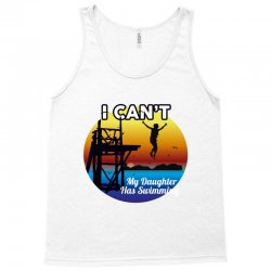 i can't my daughter has swimming Tank Top | Artistshot
