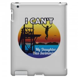 i can't my daughter has swimming iPad 3 and 4 Case | Artistshot