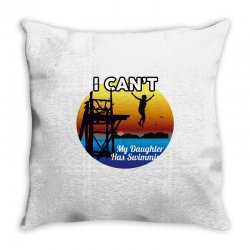 i can't my daughter has swimming Throw Pillow | Artistshot
