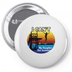 i can't my daughter has swimming Pin-back button | Artistshot