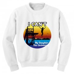 i can't my daughter has swimming Youth Sweatshirt | Artistshot