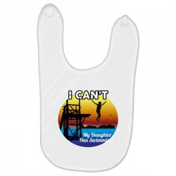i can't my daughter has swimming Baby Bibs | Artistshot