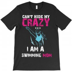 can't hide my crazy i am a swimming mom T-Shirt   Artistshot