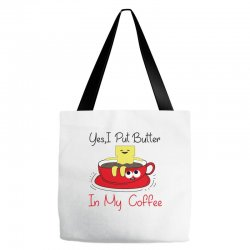 yes, i put butter in my coffee Tote Bags | Artistshot