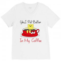 yes, i put butter in my coffee V-Neck Tee | Artistshot