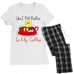 yes, i put butter in my coffee Women's Pajamas Set | Artistshot