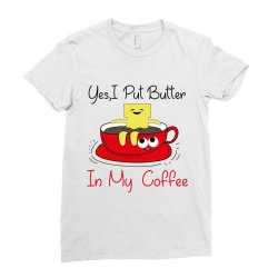 yes, i put butter in my coffee Ladies Fitted T-Shirt | Artistshot