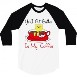 yes, i put butter in my coffee 3/4 Sleeve Shirt | Artistshot