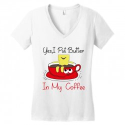 yes, i put butter in my coffee Women's V-Neck T-Shirt | Artistshot