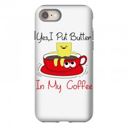 yes, i put butter in my coffee iPhone 8 Case | Artistshot
