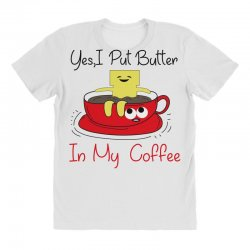 yes, i put butter in my coffee All Over Women's T-shirt | Artistshot