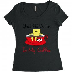 yes, i put butter in my coffee Women's Triblend Scoop T-shirt | Artistshot