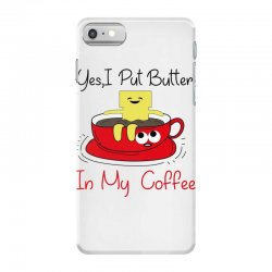 yes, i put butter in my coffee iPhone 7 Case | Artistshot