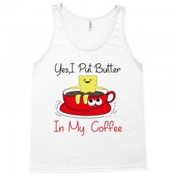 yes, i put butter in my coffee Tank Top | Artistshot