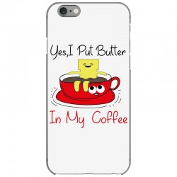 yes, i put butter in my coffee iPhone 6/6s Case | Artistshot