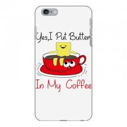 yes, i put butter in my coffee iPhone 6 Plus/6s Plus Case | Artistshot