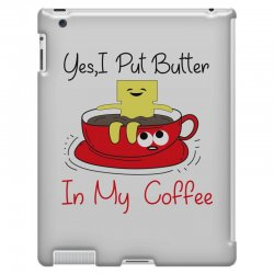yes, i put butter in my coffee iPad 3 and 4 Case | Artistshot