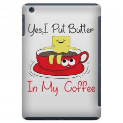 yes, i put butter in my coffee iPad Mini Case | Artistshot