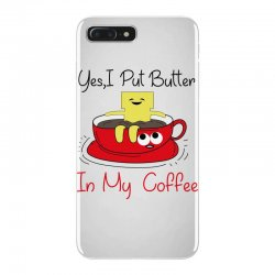 yes, i put butter in my coffee iPhone 7 Plus Case | Artistshot