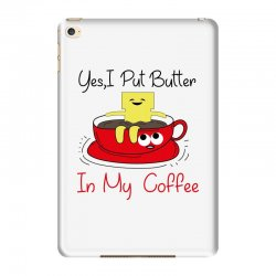 yes, i put butter in my coffee iPad Mini 4 Case | Artistshot