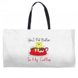 yes, i put butter in my coffee Weekender Totes | Artistshot