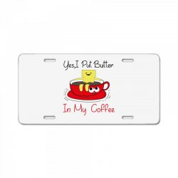yes, i put butter in my coffee License Plate | Artistshot