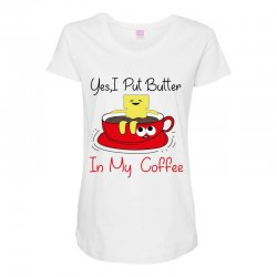 yes, i put butter in my coffee Maternity Scoop Neck T-shirt | Artistshot