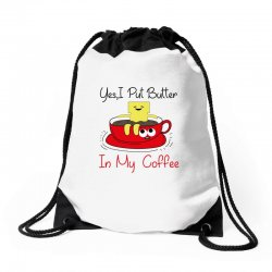 yes, i put butter in my coffee Drawstring Bags | Artistshot