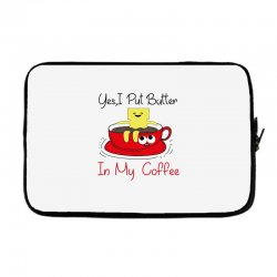 yes, i put butter in my coffee Laptop sleeve | Artistshot