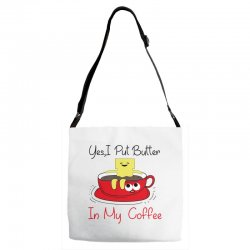 yes, i put butter in my coffee Adjustable Strap Totes | Artistshot