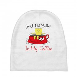 yes, i put butter in my coffee Baby Beanies | Artistshot