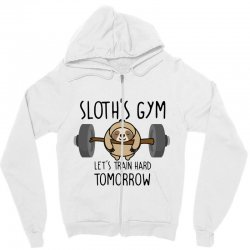 sloth's gym let's train hard tomorrow Zipper Hoodie | Artistshot