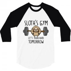 sloth's gym let's train hard tomorrow 3/4 Sleeve Shirt | Artistshot