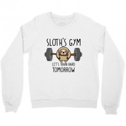 sloth's gym let's train hard tomorrow Crewneck Sweatshirt | Artistshot