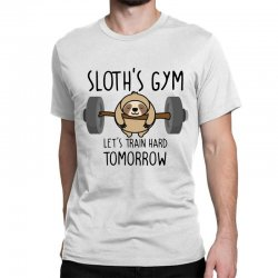 sloth's gym let's train hard tomorrow Classic T-shirt | Artistshot
