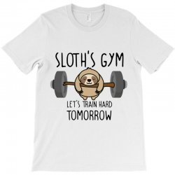 sloth's gym let's train hard tomorrow T-Shirt | Artistshot