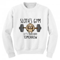 sloth's gym let's train hard tomorrow Youth Sweatshirt | Artistshot