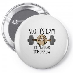 sloth's gym let's train hard tomorrow Pin-back button | Artistshot