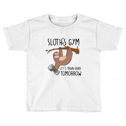 sloth's gym let's train hard tomorrow Toddler T-shirt | Artistshot