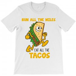 run all the miles eat all the tacos T-Shirt | Artistshot