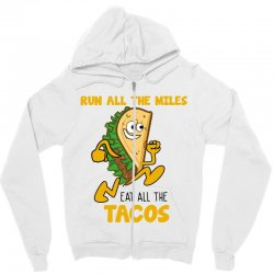 run all the miles eat all the tacos Zipper Hoodie | Artistshot