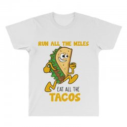 run all the miles eat all the tacos All Over Men's T-shirt | Artistshot