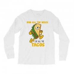 run all the miles eat all the tacos Long Sleeve Shirts | Artistshot