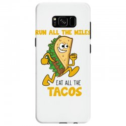 run all the miles eat all the tacos Samsung Galaxy S8 Case | Artistshot