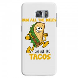 run all the miles eat all the tacos Samsung Galaxy S7 Case | Artistshot